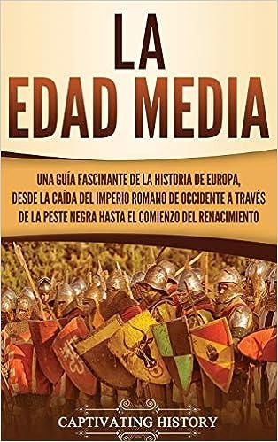 La Edad Media: Una guía fascinante de la historia de Europa, desde ...