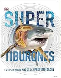 Supertiburones y otras criaturas del mundo submarino (Aprendizaje y desarrollo)