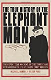 img - for The True History of the Elephant Man: The Definitive Account of the Tragic and Extraordinary Life of Joseph Carey Merrick book / textbook / text book