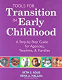 Tools for Transition in Early Childhood: A Step-by-step Guide for Agencies, Teachers, & Families, Beth Rous Ed.D., Rena Hallam Ph.D., 1557667357