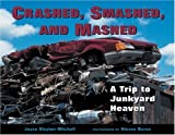 img - for Crashed, Smashed, and Mashed: A Trip to Junkyard Heaven book / textbook / text book