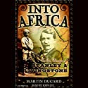 Into Africa: The Epic Adventures of Stanley and Livingstone Audiobook by Martin Dugard Narrated by John Lee