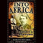 Into Africa: The Epic Adventures of Stanley and Livingstone | Martin Dugard