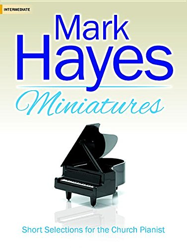(Mark Hayes Miniatures: Short Selections for the Church Pianist)