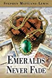 Emeralds Never Fade, Stephen Maitland-Lewis, 0983259631