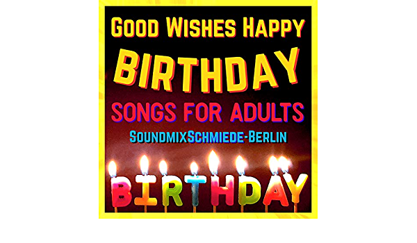 Good Wishes Happy Birthday Songs For Adults By Soundmixschmiede Berlin On Amazon Music Amazon Com