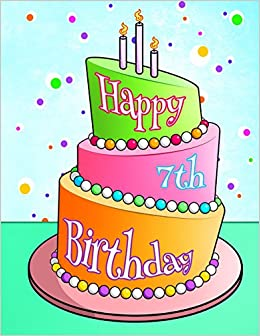 Happy 7th Birthday Cake Themed Notebook Journal Diary 105 Lined Pages Gifts For 7 Year Old Boys Or Girls Kids Children