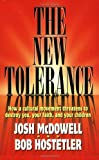 The New Tolerance: How a cultural movement threatens to destroy you, your faith, and your children