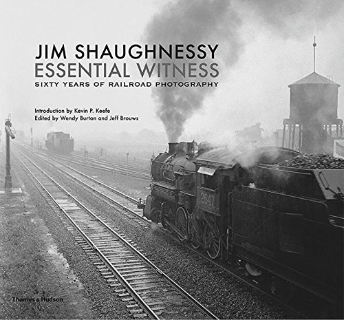 Image of Jim Shaughnessy Essential Witness: Sixty Years of Railroad Photography