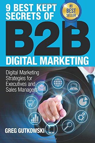 9 Best Kept Secrets of B2B Digital Marketing: Digital Marketing Strategies for Executives and Sales Managers (Best B2b Sales Strategies)