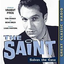 The Saint Solves the Case Radio/TV Program Auteur(s) : Leslie Charteris Narrateur(s) : Vincent Price, Tom Conway, Denis Green