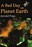 A Bad Day on Planet Earth, Jerrold Pope, 1425906958