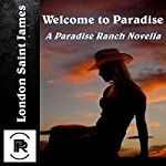 Welcome to Paradise: Paradise Ranch, Book 1 | London Saint James