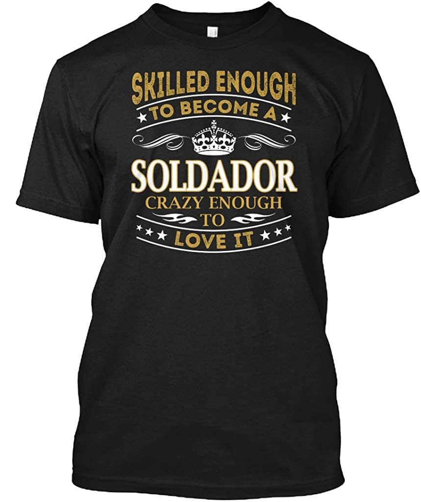 Amazon.com: Skilled Enough to Become a soldador Crazy Enough. Tshirt - Hanes Tagless Tee: Clothing