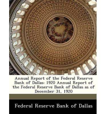 Annual Report of the Federal Reserve Bank of Dallas: 1920 Annual Report of the Federal Reserve Bank of Dallas as of December 31, 1920 (Paperback) - Common ebook