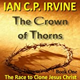 Crown of Thorns - The Race To Clone Jesus Christ :  (Book One): 22 October 2014 (English Edition)