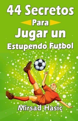 44 Secretos para Jugar un Estupendo Futbol Mirsad Hasic Author