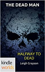 The Dead Man: Halfway to Dead (Kindle Worlds Novella)
