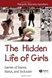 The Hidden Life of Girls, Majorie Harness Goodwin, 063123425X
