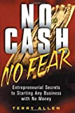 No Cash No Fear: Entrepreneurial Secrets to Starting Any Business with No Money