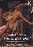 Painted Men in Britain 1868-1925 : Royal Academicians and Masculinities, Kim, Jongwoo Jeremy, 1409400085