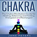 Chakras: The Chakra Meditation Guide for Healing, Balancing and Feeling Energized and Recharged Audiobook by Jane Peters,  Chakras Guide Narrated by Gene Blake