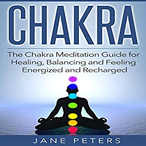 Chakras: The Chakra Meditation Guide for Healing, Balancing and Feeling Energized and Recharged Audiobook