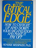 The Critical Edge : How to Criticize Your Organization and Make It Pay Off, Weisinger, Hendrie, 0060973056