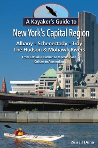 A Kayaker s Guide to New York s Capital Region: Albany Schenectady Troy; Exploring the Hudson & Mohawk Rivers: From Catskill & Hudson to Mechanicville Cohoes to - Shopping Ny Albany