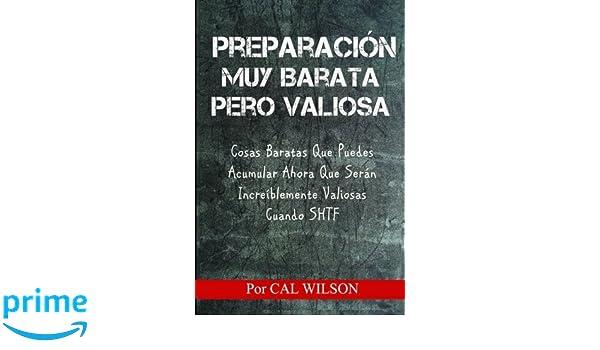 Amazon.com: Preparacion Muy Barata Pero Valiosa: Cosas Baratas Que Puedes Acumular Ahora Que Seran Increiblemente Valiosas Cuando SHTF (Spanish Edition) ...