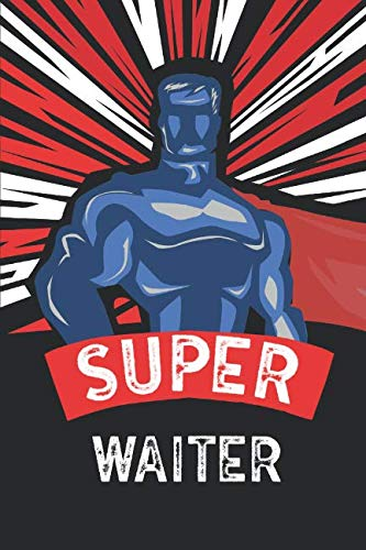 Super Waiter: Notebook, Journal or Planner | Size 6 x 9 | 110 Lined Pages | Office Equipment | Great Gift Idea for Christmas or Birthday for a Waiter