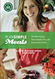 Plan Simple Meals: Get More Energy,  Raise Healthy Kids, and  Enjoy Family Dinner