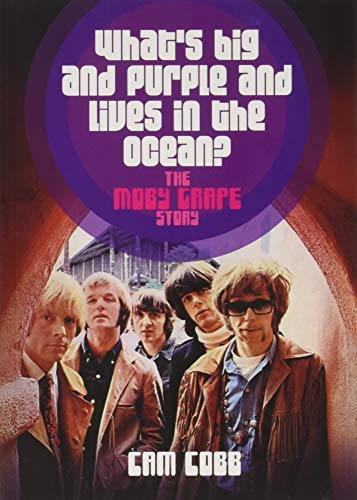 [Book] What's Big and Purple and Lives in the Ocean?: The Moby Grape Story<br />TXT