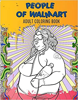 Amazon Com People Of Walmart Adult Coloring Book Just For Fun