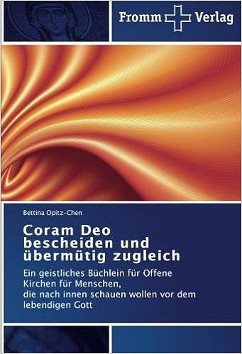 Coram Deo bescheiden und übermütig zugleich: Ein geistliches Büchlein für Offene Kirchen für Menschen, die nach innen schauen wollen vor dem lebendigen Gott