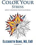 Color Your Stress: Adult Coloring Pages & Journal (Color Your... series)