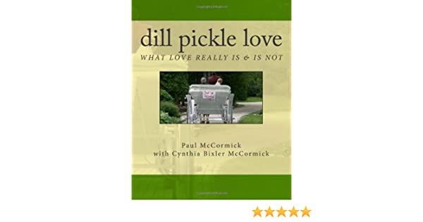 Dill Pickle Love: What Love Really Is & Is Not