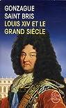 Louis XIV et le grand siècle par Saint Bris