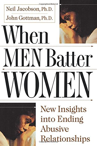 When Men Batter Women, by John Gottman Ph.D., Neil Jacobson Ph.D.