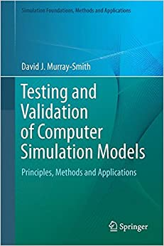 Book Testing and Validation of Computer Simulation Models: Principles, Methods and Applications (Simulation Foundations, Methods and Applications)