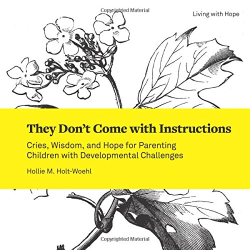 They Don't Come With Instructions: Cries, Wisdom, and Hope for Parenting Children With Developmental Challenges (Living With Hope)