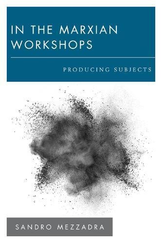 In the Marxian Workshops: Producing Subjects