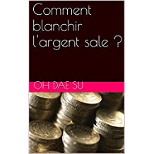 Comment blanchir l'argent sale ? (French Edition)