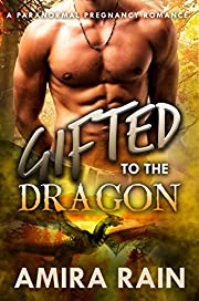 Gifted To The Dragon: A Paranormal Pregnancy Romance (The Gifted Series Book 2)