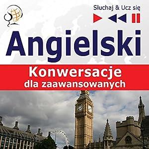 Angielski - Konwersacje: dla zaawansowanych (Sluchaj & Ucz sie) Hörbuch