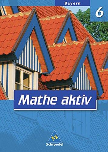 Mathe aktiv - Ausgabe 2004 für Hauptschulen in Bayern: Schülerband 6