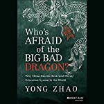 Who's Afraid of the Big Bad Dragon?: Why China Has the Best (and Worst) Education System in the World   Yong Zhao