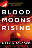 Blood Moons Rising: Bible Prophecy, Israel, and the Four Blood Moons