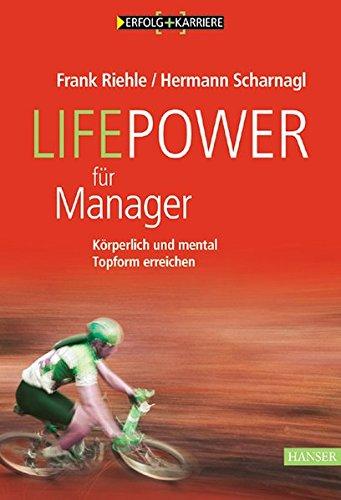 LifePower für Manager: Körperlich und mental Topform erreichen