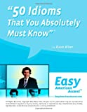 50 Idioms That You Absolutely Must Know, Dave Alber, 1484137817